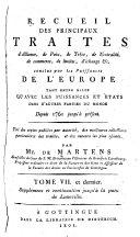 Supplément au Recueil des principaux traités d'alliance, de paix, de trêve ... précédé de traités du XVIIIeme siècle antérieurs à cette époque et qui ne se trouvent pas dans le Corps universel diplomatique de Mrs. Dumont et George Frédéric de Martens