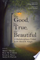 The Good  the True  the Beautiful