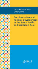 Gale Researcher Guide for: Decolonization and Political Development in the South Pacific and Southeast Asia Pdf/ePub eBook