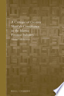 A Critique Of Creative Shari Ah Compliance In The Islamic Finance Industry