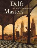 Delft Masters  Vermeer s Contemporaries Book PDF