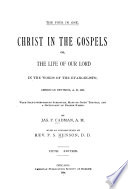 Christ In The Gospels Or The Life Of Our Lord In The Words Of The Evangelists American Revision A D 1881 With Self Interpreting Scripture Maps Of Jesus Travels And A Dictionary Of Proper Names