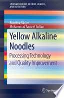 """Yellow Alkaline Noodles: Processing Technology and Quality Improvement"" by Roselina Karim, Muhammad Tauseef Sultan"