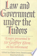 Law and Government Under the Tudors  : Essays Presented to Sir Geoffrey Elton
