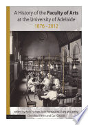 A History of the Faculty of Arts at the University of Adelaide 1876 2012