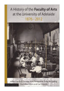 A History of the Faculty of Arts at the University of Adelaide 1876-2012
