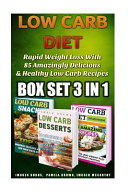 Low Carb Diet BOX SET 3 in 1  Rapid Weight Loss with 85 Amazingly Delicious and Healthy Low Carb Recipes