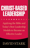 Christ-Based Leadership: Applying the Bible and Today's Best ...