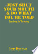 Just Shut Your Mouth   Do What You re Told  Surviving in the Army