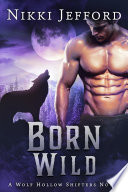 Born Wild (Wolf Hollow Shifters, Book 3)