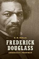 Frederick Douglass : America's prophet / D.H. Dilbeck.