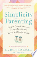 """Simplicity Parenting: Using the Extraordinary Power of Less to Raise Calmer, Happier, and More Secure Kids"" by Kim John Payne, Lisa M. Ross"