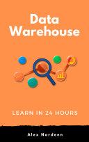 Learn Data Warehousing in 24 Hours