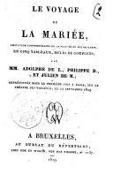 Le voyage de la mariée, imitation contemporaine de La fiancée du roi de Garbe, en cinq tableaux, melées de couplets; par MM. Adolphe de L., Philippe D., et Julien de M.; représentée pour la première fois à Paris, sur le Théatre des Variétés, le 12 septembre 1829