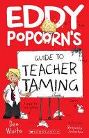 Eddy Popcorn s Guide to Teacher Taming