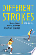 link to Different strokes : Serena, Venus, and the unfinished Black tennis revolution in the TCC library catalog