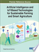 Artificial Intelligence and IoT Based Technologies for Sustainable Farming and Smart Agriculture Book