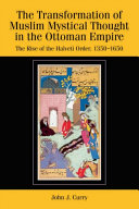 Transformation of Muslim Mystical Thought in the Ottoman Empire  The Rise of the Halveti Order  1350 1650