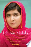 Ich bin Malala  : Das Mädchen, das die Taliban erschießen wollten, weil es für das Recht auf Bildung kämpft