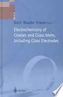 Electrochemistry of Glasses and Glass Melts  Including Glass Electrodes