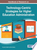 Handbook of Research on Technology Centric Strategies for Higher Education Administration