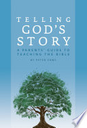 Telling God s Story  A Parents  Guide to Teaching the Bible  Telling God s Story