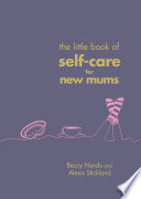 """The Little Book of Self-Care for New Mums"" by Beccy Hands, Alexis Stickland"