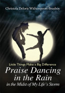Praise Dancing in the Rain in the Midst of My Life s Storm