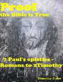 Proof the Bible Is True: 7 Paul's Epistles - Romans to 2 Timothy