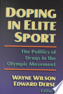 """Doping in Elite Sport: The Politics of Drugs in the Olympic Movement"" by Vice President for Education Wayne Wilson, Wayne Wilson, Ed Derse"