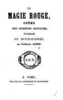 La Magie rouge, crême des sciences occultes, naturelles ou divinatoires
