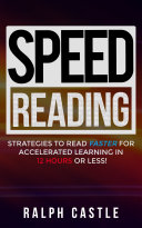Speed Reading: Strategies to Read Faster for Accelerated Learning in 12 Hours or Less!