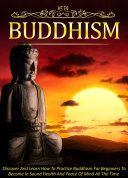 Buddhism Discover And Learn How To Practice Buddhism For Beginners To Become In Sound Health And Peace Of Mind All The Time