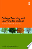College Teaching and Learning for Change  : Students and Faculty Speak Out