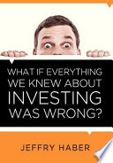 What If Everything We Knew about Investing Was Wrong?