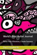 World's Best Bullet Journal: Raise Your Vibration, Create Success