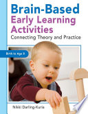 Brain-Based Early Learning Activities  : Connecting Theory and Practice