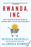 Rwanda Inc How A Devastated Nation Became An Economic Model For The Developing World Book PDF