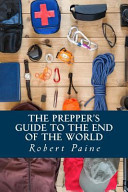 The Prepper s Guide to the End of the World