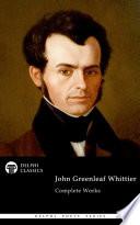 Delphi Complete Works Of John Greenleaf Whittier Illustrated