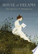 House of Dreams  The Life of L  M  Montgomery