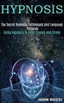 Pdf The Secret Hypnotic Techniques And Language Patterns (Using Hypnosis to Treat Trauma and Stress) Telecharger