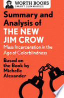 Summary and Analysis of The New Jim Crow  Mass Incarceration in the Age of Colorblindness Book