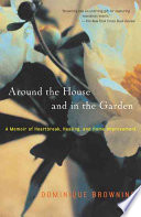 Around the House and in the Garden  : A Memoir of Heartbreak, Healing, and Home Improvement