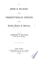 A History of the Division of the Presbyterian Church in the United States of America  By a Committee of the Synod of New York and New Jersey Book PDF