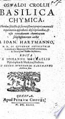 Osvvaldi Crolii Basilica chymica  pluribus     descriptionibus     aucta a Johan  Hartmanno