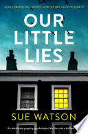 """""""Our Little Lies: An absolutely gripping psychological thriller with a brilliant twist"""" by Sue Watson"""