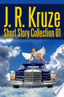 J  R  Kruze Short Story Collection 01