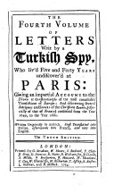 The Eight Volumes of Letters Writ by a Turkish Spy who Livid Five and Forty Years Undiscover'd at Paris, 4