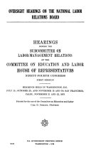 Oversight hearings on the National Labor Relations Board: ...